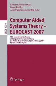 Computer Aided Systems Theory - EUROCAST 2007: 11th International Conference on Computer Aided Systems Theory,         Las Palmas de Gran Canaria, Spain, ... Papers (Lecture Notes in Computer Science)-cover