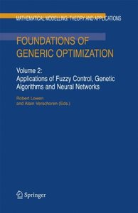 Foundations of Generic Optimization, Volume 2: Applications of Fuzzy Control, Genetic Algorithms and Neural Networks (Mathematical Modelling: Theory and Applications)