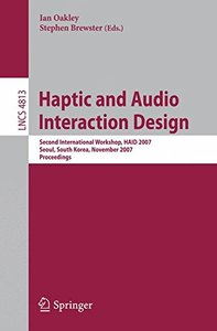 Haptic and Audio Interaction Design: Second International Workshop, HAID 2007 Seoul, Korea, November 29-30, 2007 Proceedings (Lecture Notes in Computer Science)-cover