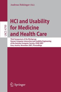HCI and Usability for Medicine and Health Care: Third Symposium of the Workgroup Human-Computer Interaction and Usability Engineering of the Austrian Computer ... (Lecture Notes in Computer Science)-cover