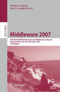 Middleware 2007: ACM/IFIP/USENIX 8th International Middleware Conference, Newport Beach, CA, USA, November 26-30, 2007, Proceedings (Lecture Notes in Computer Science)-cover