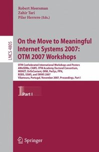 On the Move to Meaningful Internet Systems 2007: OTM 2007 Workshops: OTM Confederated International Workshops and Posters, AWeSOMe, CAMS, OTM Academy Doctoral ... Part I (Lecture Notes in Computer Sci