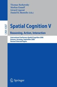Spatial Cognition V: Reasoning, Action, Interaction (Lecture Notes in Computer Science)