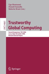 Trustworthy Global Computing: Second Symposium, TGC 2006, Lucca, Italy, November 7-9, 2006,  Revised Selected Papers (Lecture Notes in Computer Science)-cover