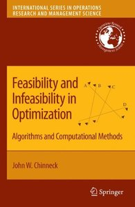 Feasibility and Infeasibility in Optimization: Algorithms and Computational Methods (International Series in Operations Research & Management Science)