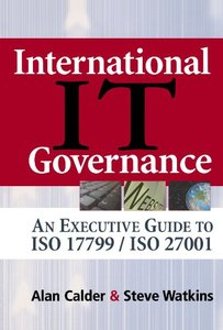 International IT Governance: An Executive Guide to ISO 17799/ISO 27001