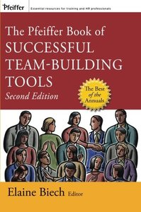 The Pfeiffer Book of Successful Team-Building Tools: Best of the Annuals, 2/e