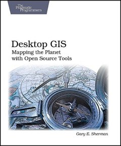Desktop GIS: Mapping the Planet with Open Source-cover