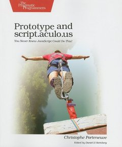 Prototype and script.aculo.us: You Never Knew JavaScript Could Do This!-cover