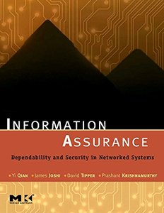 Information Assurance: Dependability and Security in Networked Systems-cover