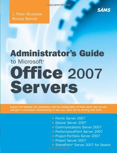 Administrator's Guide to Microsoft Office 2007 Servers: Forms Server 2007, Groove Server 2007, Live Communications Server 2007, PerformancePoint Server ... Server 2007 for Search (Paperback)-cover