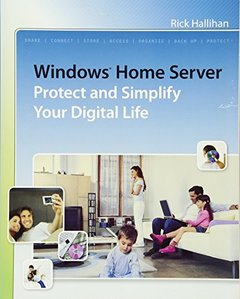 Windows Home Server: Protect and Simplify your Digital Life