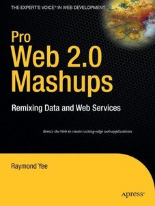 Pro Web 2.0 Mashups: Remixing Data and Web Services-cover