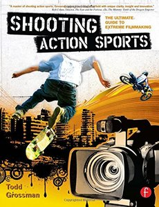 Shooting Action Sports: The Ultimate Guide to Extreme Filmmaking (Paperback)