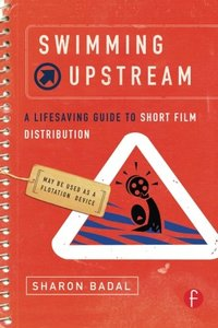 Swimming Upstream: A Lifesaving Guide to Short Film Distribution-cover