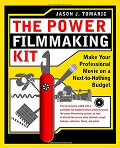 The Power Filmmaking Kit: Make Your Professional Movie on a Next-to-Nothing Budget-cover
