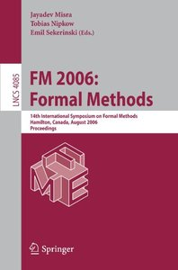 FM 2006: Formal Methods: 14th International Symposium on Formal Methods, Hamilton, Canada, August 21-27, 2006, Proceedings-cover