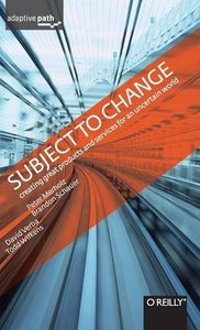 Subject To Change: Creating Great Products & Services for an Uncertain World: Adaptive Path on Design-cover