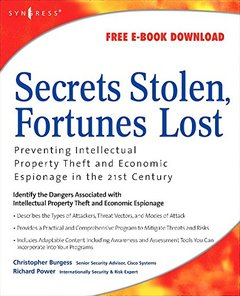 Secrets Stolen, Fortunes Lost: Preventing Intellectual Property Theft and Economic Espionage in the 21st Century-cover