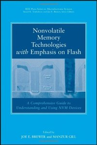 Nonvolatile Memory Technologies with Emphasis on Flash: A Comprehensive Guide to Understanding and Using NVM Devices-cover