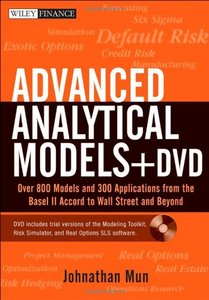 Advanced Analytical Models: Over 800 Models and 300 Applications from the Basel II Accord to Wall Street and Beyond