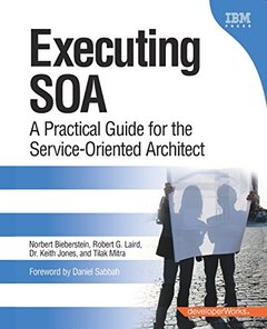 Executing SOA: A Practical Guide for the Service-Oriented Architect-cover