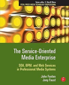The Service-Oriented Media Enterprise: SOA, BPM, and Web Services in Professional Media Systems-cover