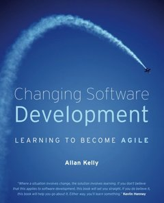 Changing Software Development: Learning to Become Agile (Paperback)