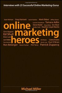 Online Marketing Heroes: Interviews with 25 Successful Online Marketing Gurus