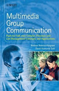 Multimedia Group Communication: Push-to-Talk over Cellular, Presence and List Management Concepts and Applications (Hardcover)-cover
