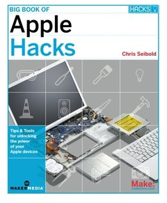 Big Book of Apple Hacks: Tips and Tools for your Apple hardware, software, video, and music-cover