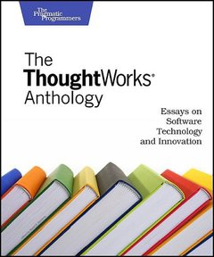The ThoughtWorks Anthology: Essays on Software Technology and Innovation-cover