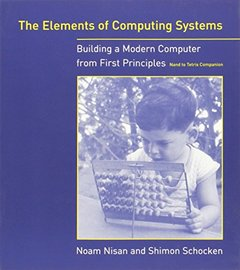 The Elements of Computing Systems: Building a Modern Computer from First Principles (Paperback)-cover