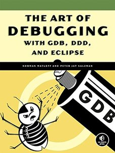 The Art of Debugging with GDB, DDD, and Eclipse (Paperback)-cover