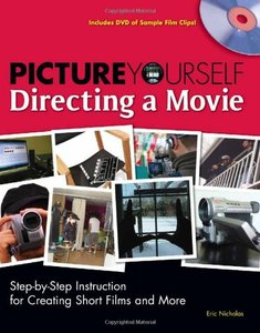 Picture Yourself Directing a Movie: Step-by-Step Instruction for Short Films, Documentaries, and More (Paperback)-cover