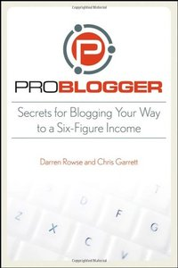 ProBlogger: Secrets for Blogging Your Way to a Six-Figure Income (Paperback)-cover