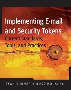 Implementing Email and Security Tokens: Current Standards, Tools, and Practices (Hardcover)