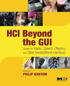 HCI Beyond the GUI: Design for Haptic, Speech, Olfactory, and Other Nontraditional Interfaces-cover