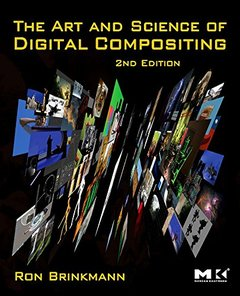 The Art and Science of Digital Compositing: Techniques for Visual Effects, Animation and Motion Graphics, 2/e-cover