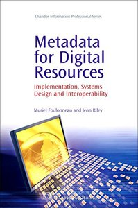 Metadata for Digital Resources: Implementation, Systems Design and Interoperability-cover