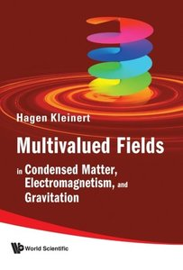 Multivalued Fields: In Condensed Matter, Electromagnetism, and Gravitation-cover