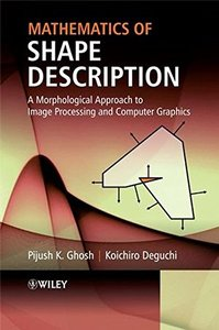 Mathematics of Shape Description: A Morphological Approach to Image Processing and Computer Graphics-cover