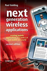 Next Generation Wireless Applications, 2/e: Creating Mobile Applications in a Web 2.0 and Mobile 2.0 World-cover