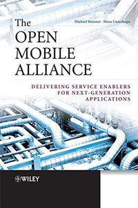 The Open Mobile Alliance: Delivering Service Enablers for Next-Generation Applications (Hardcvoer)-cover