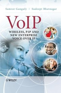 VoIP: Wireless, P2P and New Enterprise Voice over IP (Hardcover)