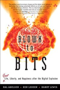 Blown to Bits: Your Life, Liberty, and Happiness After the Digital Explosion-cover