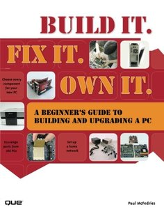 Build It. Fix It. Own It: A Beginner's Guide to Building and Upgrading a PC-cover