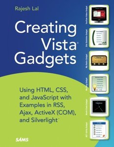 Creating Vista Gadgets: Using HTML, CSS and JavaScript  with Examples in RSS, Ajax, ActiveX (COM) and Silverlight-cover