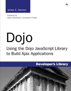Dojo: Using the Dojo JavaScript Library to Build Ajax Applications (Developer's Library)-cover