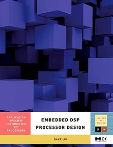 Embedded DSP Processor Design, Volume 2: Application Specific Instruction Set Processors (Hardcover)